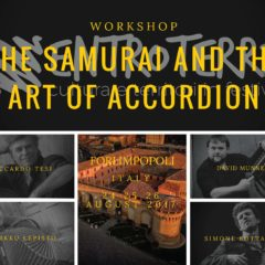 24 25 26 Agosto 2017 Forlimpopoli – The Samurai and the art of Accordion – Workshop around European accordion Music