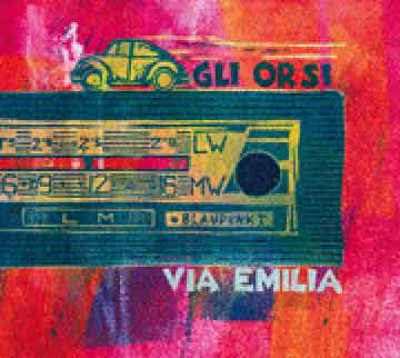 GLI ORSI presentano il loro primo cd: VIA EMILIA